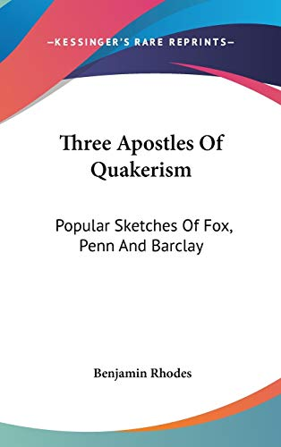 9780548212837: Three Apostles Of Quakerism: Popular Sketches Of Fox, Penn And Barclay