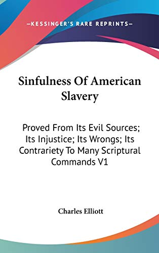 9780548213544: Sinfulness of American Slavery: Proved from Its Evil Sources; Its Injustice; Its Wrongs; Its Contrariety to Many Scriptural Commands V1