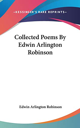 9780548214275: Collected Poems By Edwin Arlington Robinson
