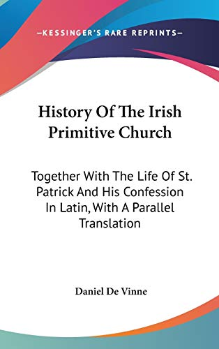 9780548214671: History Of The Irish Primitive Church: Together With The Life Of St. Patrick And His Confession In Latin, With A Parallel Translation
