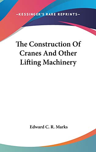 9780548215272: The Construction Of Cranes And Other Lifting Machinery