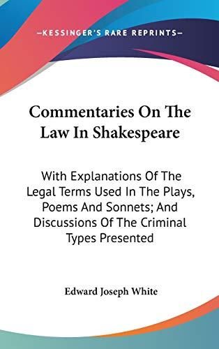 9780548215432: Commentaries On The Law In Shakespeare: With Explanations Of The Legal Terms Used In The Plays, Poems And Sonnets; And Discussions Of The Criminal Types Presented