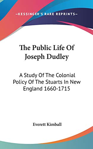 9780548216156: The Public Life Of Joseph Dudley: A Study Of The Colonial Policy Of The Stuarts In New England 1660-1715