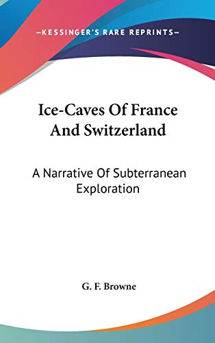 9780548217085: Ice-Caves Of France And Switzerland: A Narrative Of Subterranean Exploration