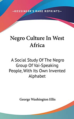 Negro Culture in West Afric A Social: George Washington Ellis
