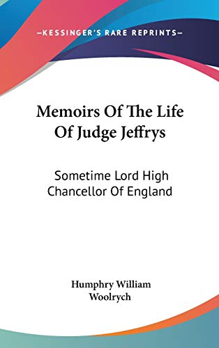 9780548219362: Memoirs of the Life of Judge Jeffrys: Sometime Lord High Chancellor of England