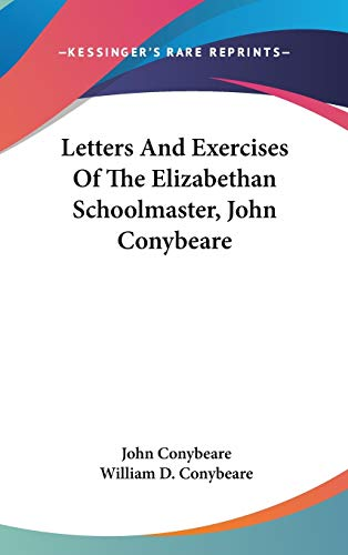 9780548220801: Letters And Exercises Of The Elizabethan Schoolmaster, John Conybeare