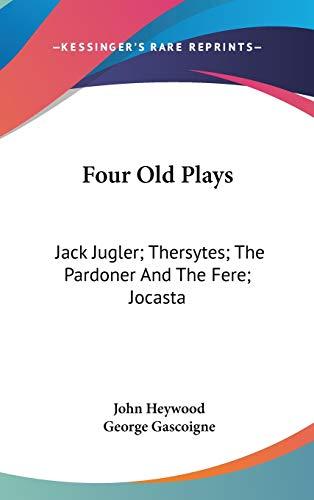 9780548221167: Four Old Plays: Jack Jugler; Thersytes; The Pardoner And The Fere; Jocasta