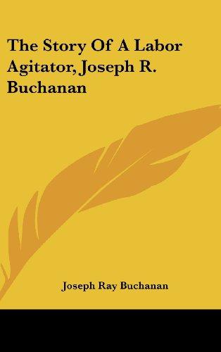 9780548221990: The Story Of A Labor Agitator, Joseph R. Buchanan