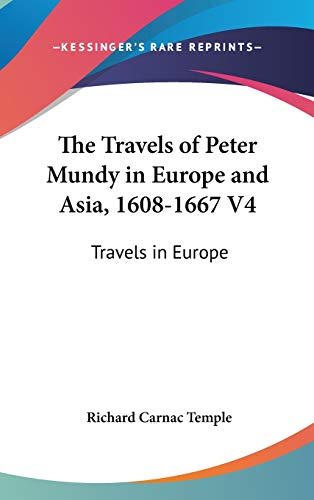 9780548222454: The Travels of Peter Mundy in Europe and Asia, 1608-1667 V4: Travels in Europe