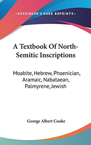 9780548222553: A Textbook Of North-Semitic Inscriptions: Moabite, Hebrew, Phoenician, Aramaic, Nabataean, Palmyrene, Jewish