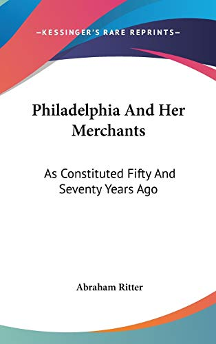 9780548222775: Philadelphia And Her Merchants: As Constituted Fifty And Seventy Years Ago