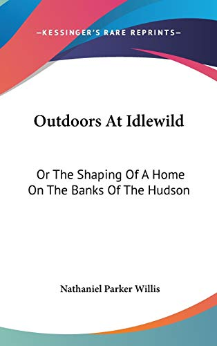 9780548224038: Outdoors At Idlewild: Or The Shaping Of A Home On The Banks Of The Hudson