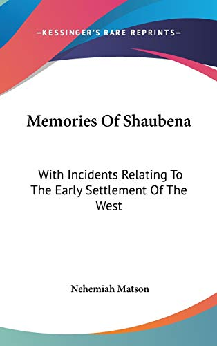 9780548224076: Memories Of Shaubena: With Incidents Relating To The Early Settlement Of The West