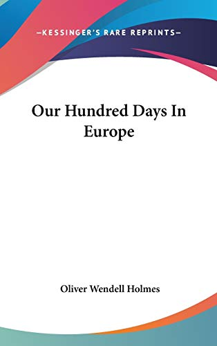Our Hundred Days in Europe: Holmes, Oliver Wendell,