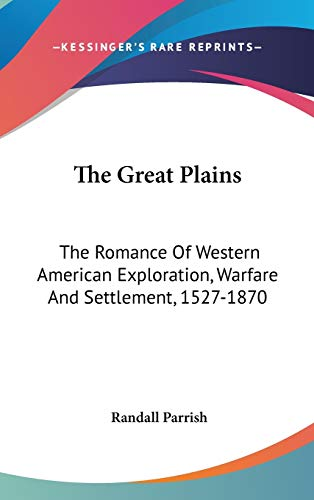 9780548225066: The Great Plains: The Romance Of Western American Exploration, Warfare And Settlement, 1527-1870