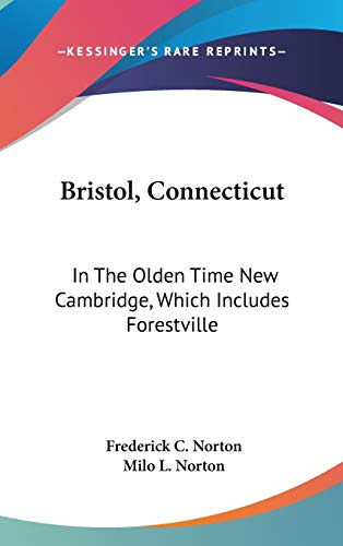 9780548225455: Bristol, Connecticut: In The Olden Time New Cambridge, Which Includes Forestville