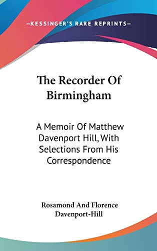 9780548225936: The Recorder Of Birmingham: A Memoir Of Matthew Davenport Hill, With Selections From His Correspondence