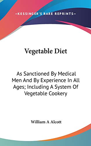 9780548228746: Vegetable Diet: As Sanctioned By Medical Men And By Experience In All Ages; Including A System Of Vegetable Cookery