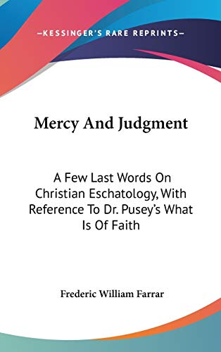 9780548230602: Mercy And Judgment: A Few Last Words On Christian Eschatology, With Reference To Dr. Pusey's What Is Of Faith