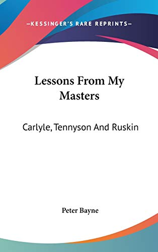 9780548231135: Lessons From My Masters: Carlyle, Tennyson And Ruskin