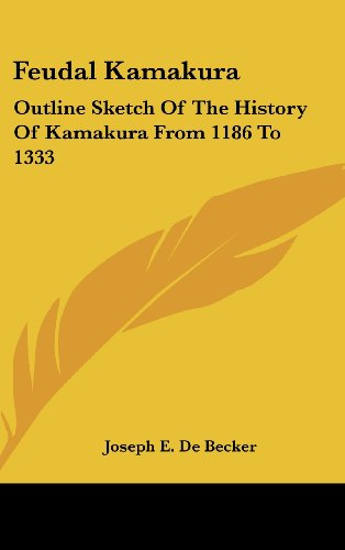 9780548232644: Feudal Kamakura: Outline Sketch Of The History Of Kamakura From 1186 To 1333