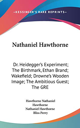9780548233559: Nathaniel Hawthorne: Dr. Heidegger's Experiment; The Birthmark, Ethan Brand; Wakefield; Drowne's Wooden Image; The Ambitious Guest; The GRE