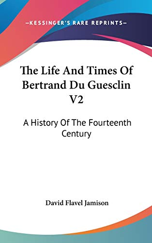 9780548233832: The Life And Times Of Bertrand Du Guesclin V2: A History Of The Fourteenth Century