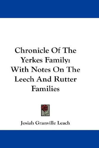 9780548233924: Chronicle Of The Yerkes Family: With Notes On The Leech And Rutter Families
