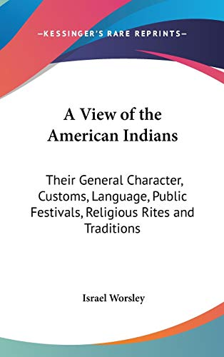 9780548235423: A View of the American Indians: Their General Character, Customs, Language, Public Festivals, Religious Rites and Traditions