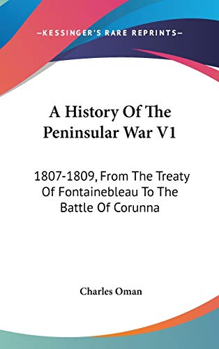 9780548235874: A History Of The Peninsular War V1: 1807-1809, From The Treaty Of Fontainebleau To The Battle Of Corunna