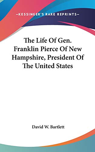 9780548237946: The Life of Gen. Franklin Pierce of New Hampshire, President of the United States