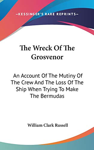 9780548238752: The Wreck Of The Grosvenor: An Account Of The Mutiny Of The Crew And The Loss Of The Ship When Trying To Make The Bermudas