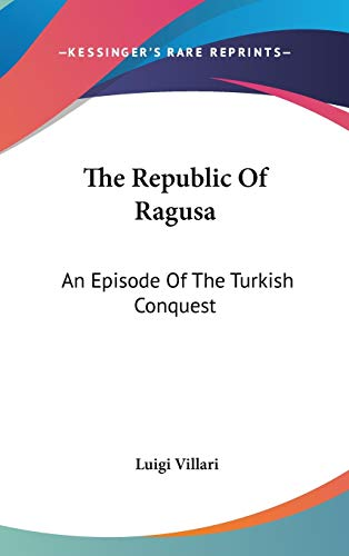 9780548239001: The Republic Of Ragusa: An Episode Of The Turkish Conquest