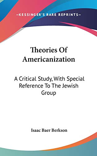9780548239414: Theories Of Americanization: A Critical Study, With Special Reference To The Jewish Group