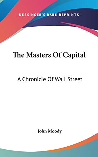 9780548239582: The Masters of Capital: A Chronicle of Wall Street