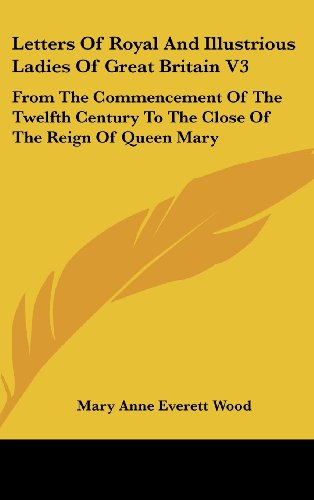9780548240236: Letters Of Royal And Illustrious Ladies Of Great Britain V3: From The Commencement Of The Twelfth Century To The Close Of The Reign Of Queen Mary