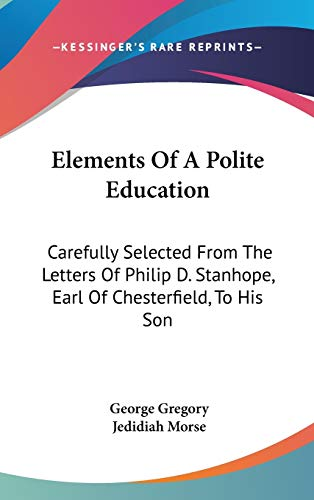 9780548241271: Elements Of A Polite Education: Carefully Selected From The Letters Of Philip D. Stanhope, Earl Of Chesterfield, To His Son