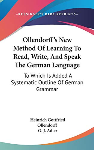 9780548242018: Ollendorff's New Method Of Learning To Read, Write, And Speak The German Language: To Which Is Added A Systematic Outline Of German Grammar