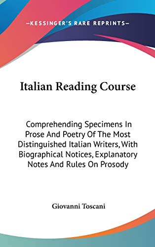 9780548243022: Italian Reading Course: Comprehending Specimens in Prose and Poetry of the Most Distinguished Italian Writers, with Biographical Notices, Expl