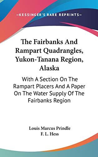 9780548243701: The Fairbanks and Rampart Quadrangles, Yukon-Tanana Region, Alaska: With a Section on the Rampart Placers and a Paper on the Water Supply of the Fairb