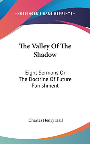 9780548246931: The Valley Of The Shadow: Eight Sermons On The Doctrine Of Future Punishment