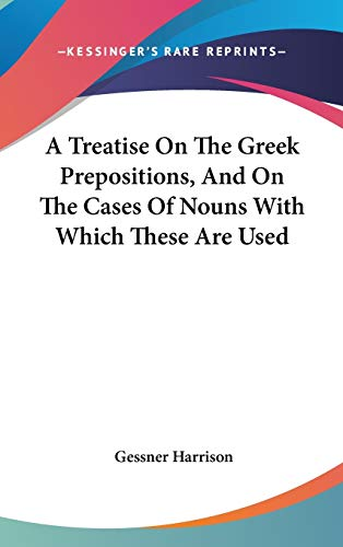 9780548248010: A Treatise On The Greek Prepositions, And On The Cases Of Nouns With Which These Are Used