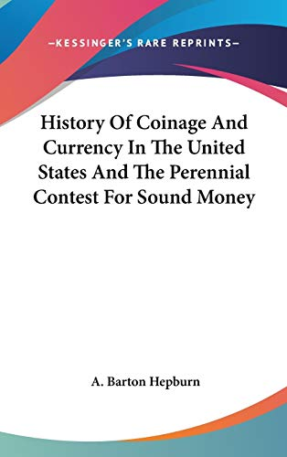 9780548248089: History Of Coinage And Currency In The United States And The Perennial Contest For Sound Money