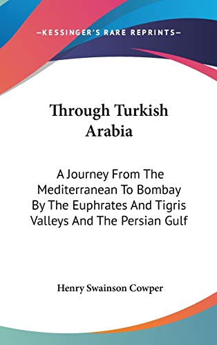 9780548248850: Through Turkish Arabia: A Journey From The Mediterranean To Bombay By The Euphrates And Tigris Valleys And The Persian Gulf