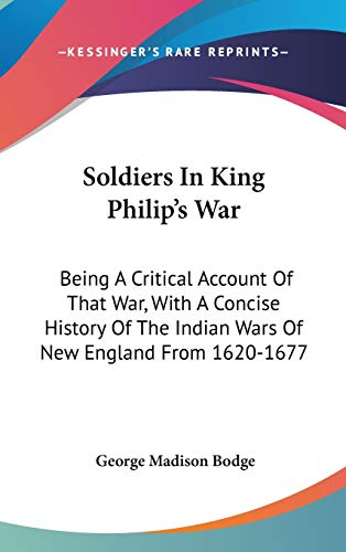 9780548249284: Soldiers In King Philip's War: Being A Critical Account Of That War, With A Concise History Of The Indian Wars Of New England From 1620-1677