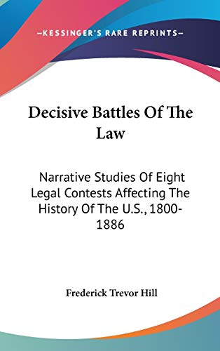 9780548251379: Decisive Battles Of The Law: Narrative Studies Of Eight Legal Contests Affecting The History Of The U.S., 1800-1886