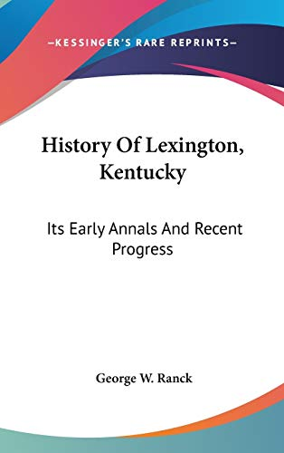 9780548253793: History Of Lexington, Kentucky: Its Early Annals And Recent Progress