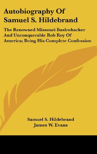 9780548253830: Autobiography Of Samuel S. Hildebrand: The Renowned Missouri Bushwhacker And Unconquerable Rob Roy Of America; Being His Complete Confession