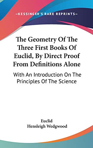 9780548254608: The Geometry of the Three First Books of Euclid, by Direct Proof from Definitions Alone: With an Introduction on the Principles of the Science
